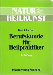 Liebau, Karl F.:  Berufskunde für Heilpraktiker.