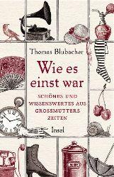 Blubacher, Thomas:  Wie es einst war. Sch�nes und Wissenswertes aus Gro�mutters Zeiten.