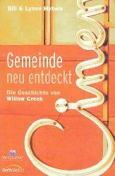 Hybels, Lynne und Bill Hybels:  Gemeinde neu entdeckt. Die Geschichte von Willow Creek.