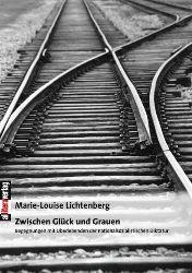 Lichtenberg, Marie-Louise:  Zwischen Glück und Grauen. Begegnungen mit Überlebenden der nationalsozialistischen Diktatur.