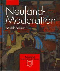 Neuland, Michele:  Neuland-Moderation.