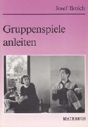 Broich, Josef:  Gruppenspiele anleiten. Vorbereitung und Durchführung.