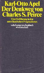 APEL, Karl-Otto:  Der Denkweg von Charles Sanders Peirce. Eine Einführung in den amerikanischen Pragmatismus.