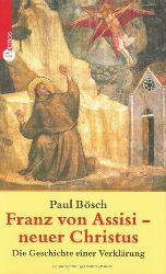 Bösch, Paul:  Franz von Assisi - neuer Christus. Die Geschichte einer Verklärung.