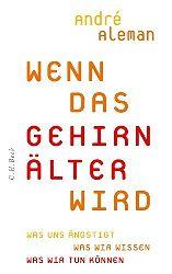 Aleman, André:  Wenn das Gehirn älter wird. Was uns ängstigt. Was wir wissen. Was wir tun können