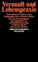 Demmerling, Christoph (Hrsg.) und Friedrich Kambartel:  Vernunft und Lebenspraxis. Philosophische Studien zu den Bedingungen einer rationalen Kultur. Für Friedrich Kambartel.