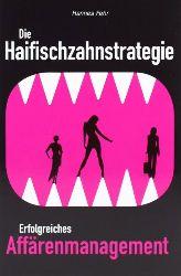 Fehr, Hannes:  Die Haifischzahnstrategie. Erfolgreiches Affärenmanagement.