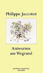 Jaccottet, Philippe:  Antworten am Wegrand.