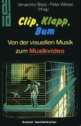 Bódy, Veruschka:  Clip, Klapp, Bum. Von der visuellen Musik zum Musikvideo.