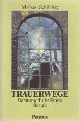 Schibilsky, Michael:  Trauerwege. Ein Ratgeber für helfende Berufe.