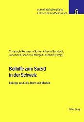 Rehmann-Sutter, Christoph:  Beihilfe zum Suizid in der Schweiz. Beiträge aus Ethik, Recht und Medizin.