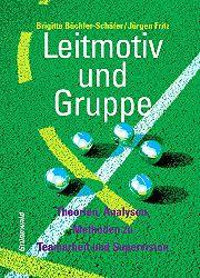 Büchler-Schäfer, Brigitte und Jürgen Fritz:  Leitmotiv und Gruppe. Theorien - Analysen - Methoden zu Teamarbeit und Supervision.