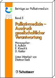Aulbert, Eberhard, Eherhard Klaschik und Dietrich Kettler:  Palliativmedizin - Ausdruck gesellschaftlicher Verantwortung (Beiträge zur Palliativmedizin, Band 5)