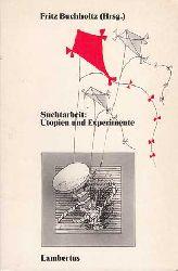 Buchholtz, Fritz:  Suchtarbeit. Utopien und Experimente.