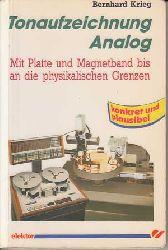 Krieg, Bernhard:  Tonaufzeichnung analog. Mit Platte und Magnetband bis an die physikalischen Grenzen.
