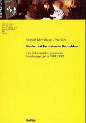 Schmidbauer, Michael und Paul Löhr:  Kinder und Fernsehen in Deutschland. Eine Dokumentation empirischer Forschungsprojekte 1989 - 1999.