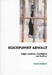 Anthologie Blickpunkt Gewalt. Songs, Gedichte, Geschichten und Grafiken.