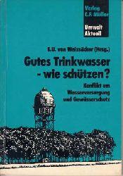 Weizsäcker, Ernst Ulrich von:  Gutes Trinkwasser. Wie schützen? Konflikte um Wasserversorgung und Gewässerschutz.