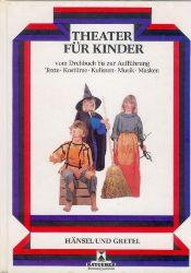 Hänsel und Gretel: Theater für Kinder. Vom Drehbuch bis zur Aufführung. Texte, Kostüme, Kulissen, Musik, Masken