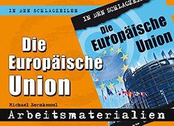 Bornkessel, Michael (Verfasser):  Die Europäische Union. Arbeitsmaterialien für die Sekundarstufe.