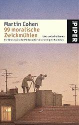 Cohen, Martin:  99 moralische Zwickmühlen. Eine unterhaltsame Einführung in die Philosophie des richtigen Handelns.