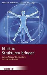 Heinemann, Wolfgang und Giovanni Maio:  Ethik in Strukturen bringen. Denkanstöße zur Ethikberatung im Gesundheitswesen.