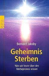 Jakoby, Bernard:  Geheimnis Sterben. Was wir heute über den Sterbeprozess wissen.