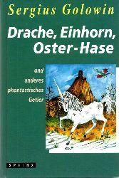 Golowin, Sergius:  Drache, Einhorn, Oster-Hase. Und anderes phantastisches Getier.