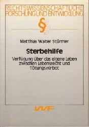 Stürmer, Matthias Walter:  Sterbehilfe. Verfügung über das eigene Leben zwischen Lebensrecht und Tötungsverbot.