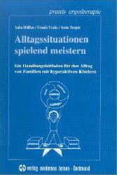 Höfkes, Anke, Ursula Trahe und Anne Trepte:  Alltagssituationen spielend meistern. Ein Handlungsleitfaden für den Alltag von Familien mit hyperaktiven Kindern.