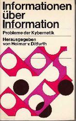Ditfurth, Hoimar von:  Informationen über Information. Probleme der Kybernetik: