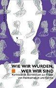 Bischofberger, Norbert und Nothart Rohlfs:  Wie wir wurden, wer wir sind. Kontroverse Sichtweisen zum Thema Reinkarnation und Karma.
