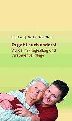 Baer, Udo und Marion Scheffler:  Es geht auch anders! Würde im Pflegealltag und verstehende Pflege.