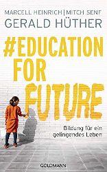 Gerald, Hüther, Marcell Heinrich und Mitch Senf:  #Education For Future. Bildung für ein gelingendes Leben.
