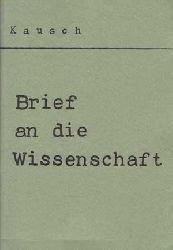 Kausch, Friedrich:  Brief an die Wissenschaft.