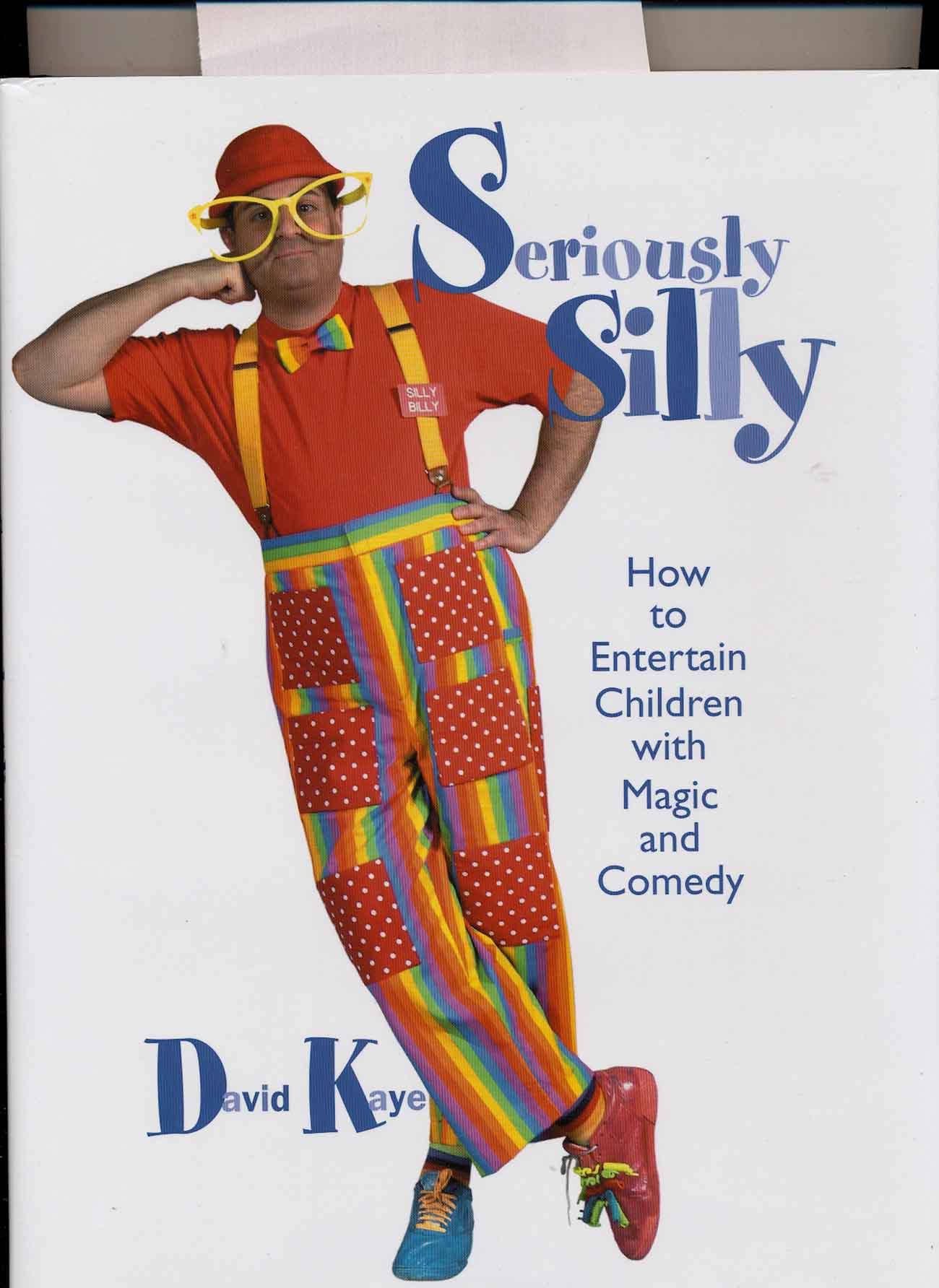 Kaye, David:  Seriously Silly. - How to entertain Children with Magic and Comedy.