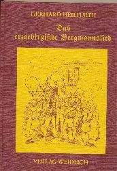 Heilfurth, Gerhard: Das erzgebirgische Bergmannslied. - Ein Aufriß seiner literarischen Geschichte. Mit einem Anhang von 25 Liedbeispielen aus fünf Jahrhunderten.