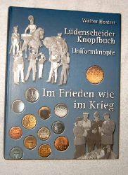 Hostert, Walter Dr.: Lüdenscheider Knopfbuch - I. Teil: Band 2: Im Frieden wie im Krieg: Militärische Uniformknöpfe in Preußen - Deutschland seit Beginn des 18. Jahrhunderts.