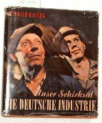 Hauser, Heinrich: Unser Schicksal, die deutsche Industrie. 1. Aufl.