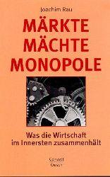 Rau, Joachim:  Märkte, Mächte, Monopole. Was die Wirtschaft im Innersten zusammenhält.