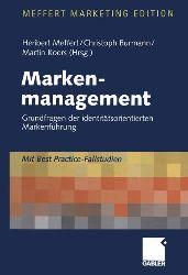 """Meffert, Heribert [Hrsg.]:  Markenmanagement. Grundfragen der identitätsorientierten Markenführung. Mit Best-Practice-Fallstudien. (""""Meffert-Marketing-Edition"""")"""