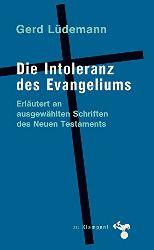 Lüdemann, Gerd:  Die Intoleranz des Evangeliums. Erläutert an ausgewählten Schriften des Neuen Testaments. 1. Auflage.