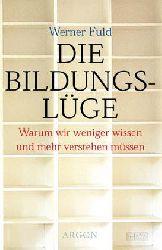 Fuld, Werner:  Die Bildungslüge. Warum wir weniger wissen und mehr verstehen müssen.