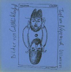 Mühlenhaupt Curt/Nepomuk Ullmann.  Isolation. Text von Nepomuk Ullmann mit 12 Illustrationen von Curt Mühlenhaupt.