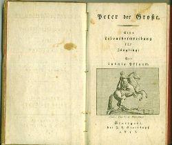 Pflaum, Ludwig (Pfarrer in Helmbrechts, bei Hof).  Lebensbeschreibungen merkwürdiger Männer für Jünglinge I: Peter der Große. Mit 1 Titelvignette.