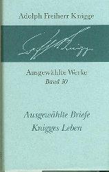 Knigge, Adolph Freiherr.  Ausgewählte Briefe. Knigges Leben.