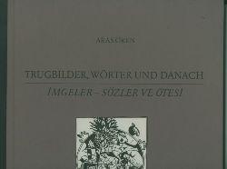 Aras Ören.  Trugbilder, Wörter und danach. Imgeler - Sözler ve Ötesi. Türkisch-deutsch. Mit 5 farbigen Original-Linolschnitten von Wolfgang Jörg.