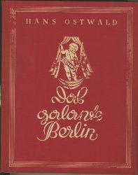 Ostwald, Hans.  Das Galante Berlin. Mit 334 Abbildungen und 20 farbigen Beilagen.