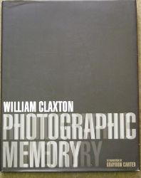 Claxton, William.  Photographic Memory. Introduction by Graydon Carter.