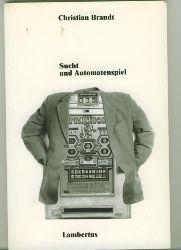 Brandt, Christian.  Sucht und Automatenspiel.